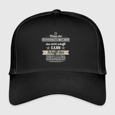 GIFT MAKES THAT NOT a chimney sweep - Trucker Cap