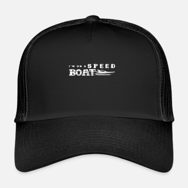 Speed Je suis sur un speed boat - Trucker Cap
