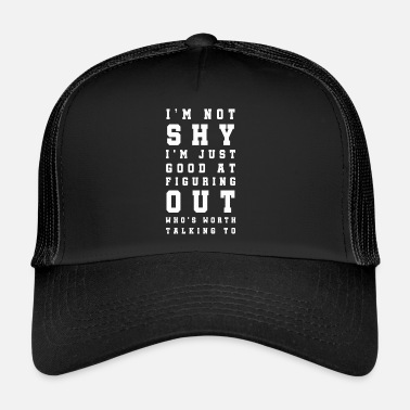 Shy Not shy - Trucker Cap