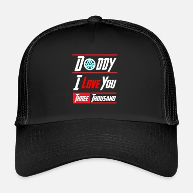 Daddy I love you 3000 Shirt - Trucker Cap