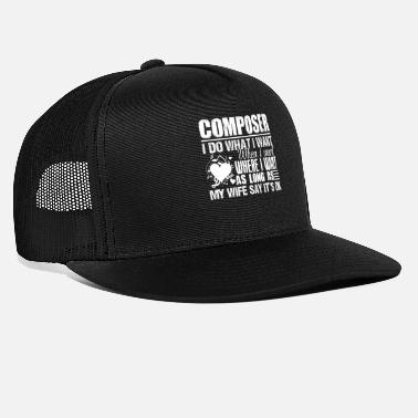Funny Composer I Do What I Want - Trucker Cap