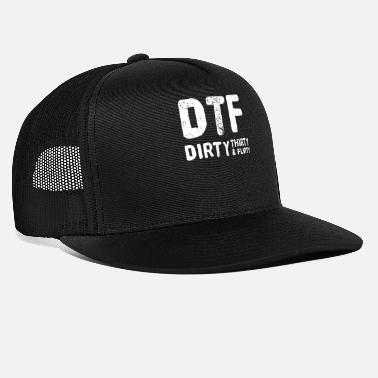 Flirty Dirty Thirty Flirty DTF 30th Birthday - Trucker Cap