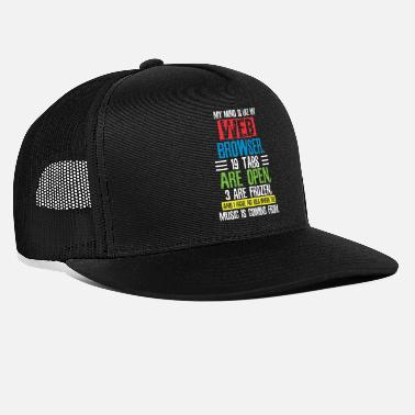 Internet Phenomenon my mind is like my web browser - Trucker Cap