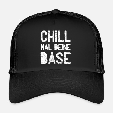 Base Chill your base - Trucker Cap