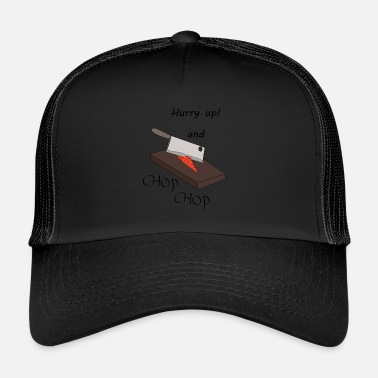Chopper Chop Chop - Trucker Cap