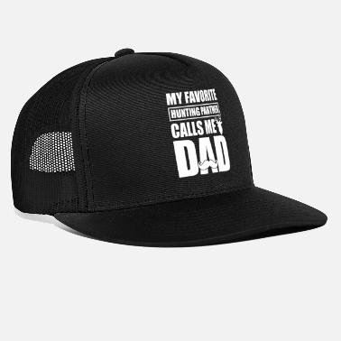 Hunting My Favorite Hunting Partner Calls Me Dad Funny - Trucker Cap
