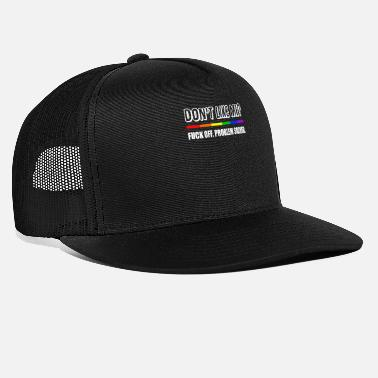 Sir Don't Like Me Fuck Off Probleem opgelost Grappige LGBT - Trucker cap
