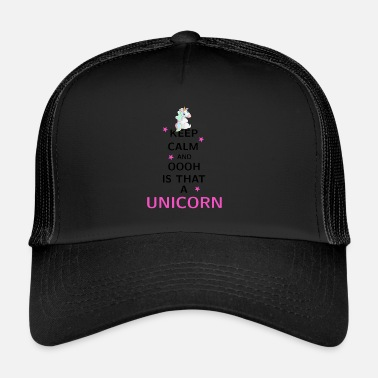 Keep Calm Keep Calm and ooh is that a Unicorn - Trucker Cap