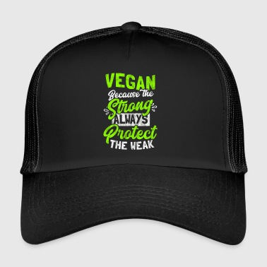 Vegan because the strong, the weak protect - Trucker Cap