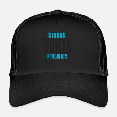 Intimidating Strong Woman Intimidate Boys And Excite Men Shirt - Trucker Cap