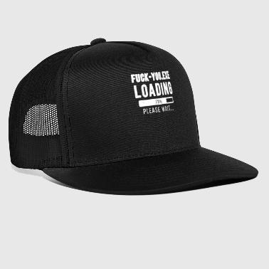 Fuck You loading... please wait! | Fuck You - Trucker Cap