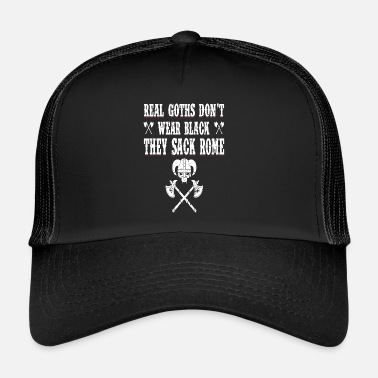 Goth Real Goths Don't Wear Black They Sack Rome - Trucker Cap