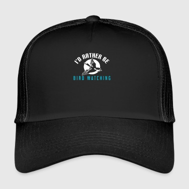 Bird Watching I'd Rather Be Bird Watching, Bird Watch, Hobby - Trucker Cap