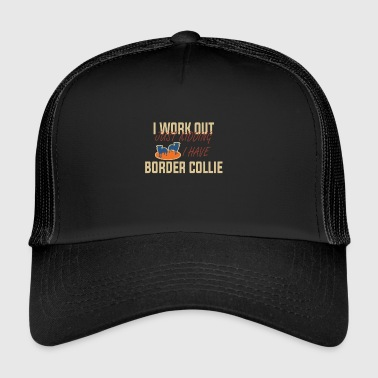 I'm just training fun, I have Border Collie - Trucker Cap