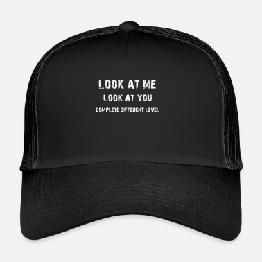 Proll look at me look at you different level fun Sprüche - Trucker Cap
