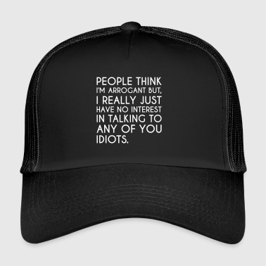 Arrogance arrogante - citation drôle arrogant - Trucker Cap