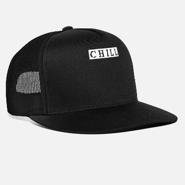 Chill chill chillen chill out - Trucker Cap