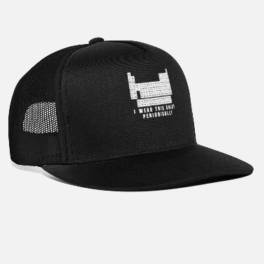 Periodic Table I Wear This Shirt Periodically Periodic Table Tea - Trucker Cap