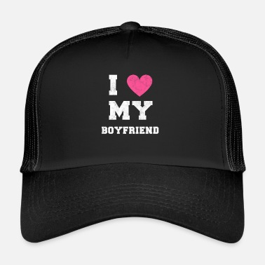 Boyfriend I love my boyfriend Love my boyfriend gift - Trucker Cap