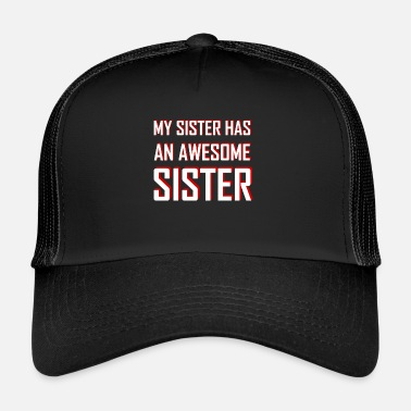 Sister My Sister has an Awesome Sister - Trucker Cap