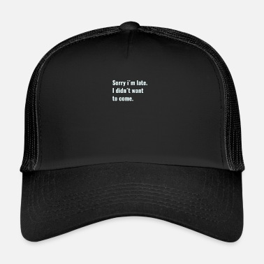 Latex Sorry late t-shirt funny gift poison humorous - Trucker Cap
