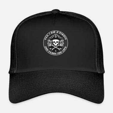 Yes I Am A Pirate 200 Years Too Late - Skull  amp  Crossbones - Trucker.  Trucker Cap 8f42d05da577
