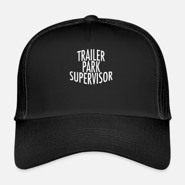 Trailer Trash Trailer Park Supervisor - Trucker Cap