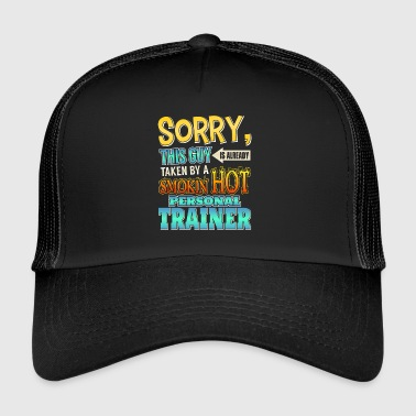 Personal Trainer This Guy Is Taken By A Personal Trainer - Trucker Cap