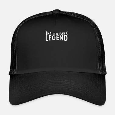 Trailer Trash Trailer Park Legend - Trucker Cap