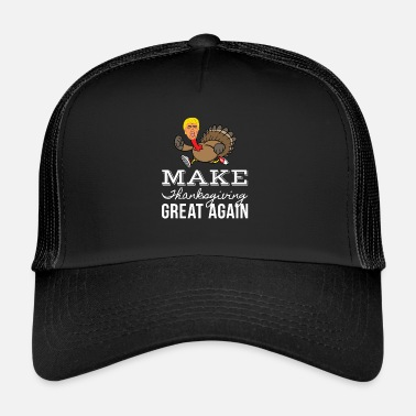 Donald Trump Faire Thanksgiving Great Again Funny Trump - Trucker Cap
