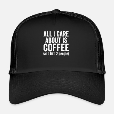Care About Coffee I Late riser Coffee Lonely - Trucker Cap