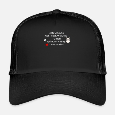 Highland A Life Without A West Highland White Terrier Is - Trucker Cap