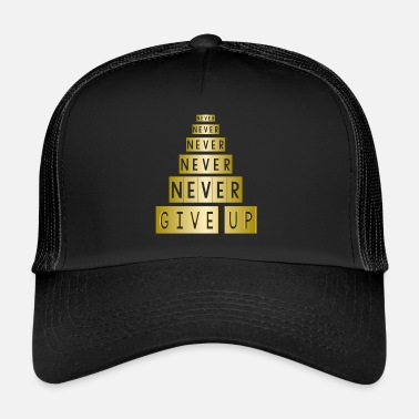 Never Give Up NEVER NEVER GIVE UP - Trucker Cap