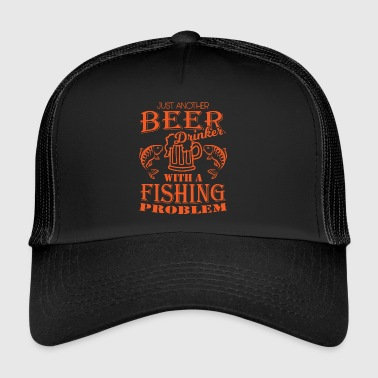 Beer Drinker With A Fishing problem - Trucker Cap