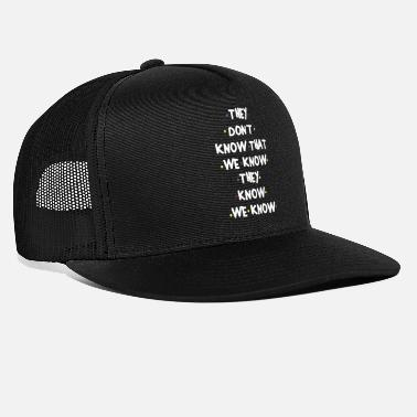 Know THEY DONT KNOW THAT WE KNOW THEY KNOW WE KNOW - Trucker Cap
