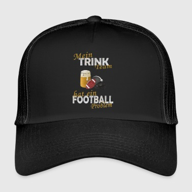 Mein trink Team hat ein Football Problem - Trucker Cap
