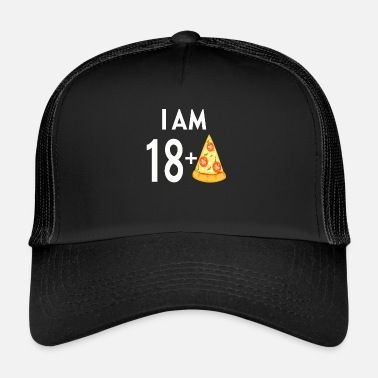18 Plus I Am 18 Plus Pizza - Trucker Cap