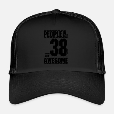 PEOPLE IN AGE 38 ARE AWESOME - Trucker Cap
