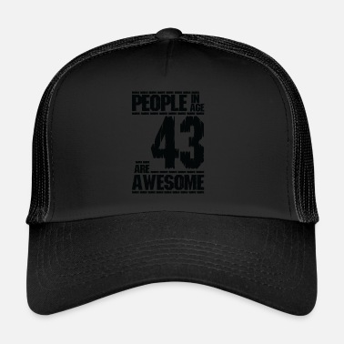 PEOPLE IN AGE 43 ARE AWESOME - Trucker Cap