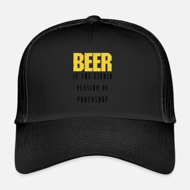 Bier Bier bier is de vloeibare versie van photoshop - Trucker Cap