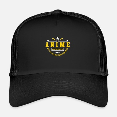 Anime Anime is addictive but I love anime - Trucker Cap