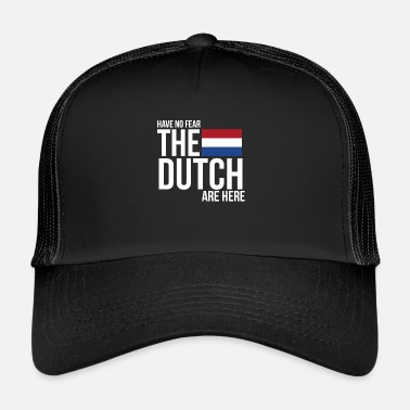 Dutch Have No Fear, The Dutch Are Here - Trucker Cap