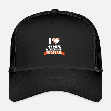 Wife I love my wife & cincinnati football - Trucker Cap