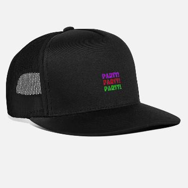 Party PARTY PARTY PARTY - Trucker Cap