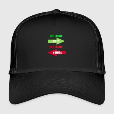 The Admin Admin there takes it - Trucker Cap