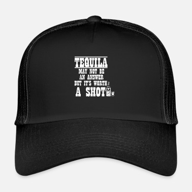 Tequila Tequila may not be the answer but ... - Trucker Cap