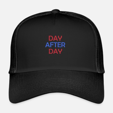 Day Day After Day - Trucker Cap