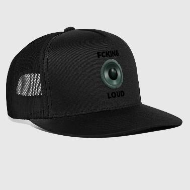 Fucking Loud - Trucker Cap