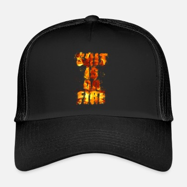 Shit SHIT SHIT SHIT SHIT SHIT SHIT SHIT IS ON FIRE - Trucker Cap