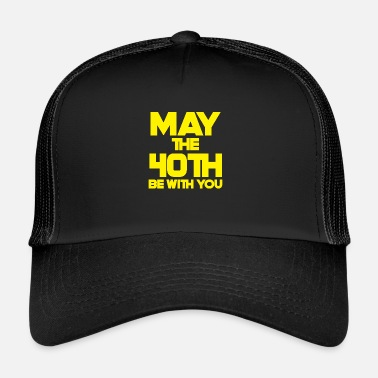 40th Birthday 40th Birthday: May The 40th Be With You - Trucker Cap